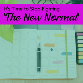 It's Time to Stop Fighting 'The New Normal'