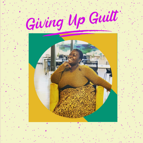 Giving Up Guilt