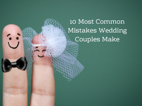 10 Most Common Mistakes Wedding Couples Make