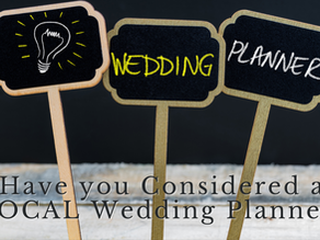 Have you Considered a LOCAL Wedding Planner?