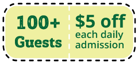 100 + guests, $5 off per daily admission
