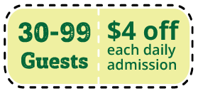 30-99 guests, $4 off per daily admission
