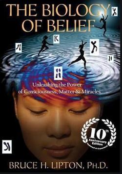 Biology of Belief - Bruce H. Lipton
