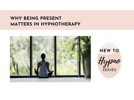Why Being Present Matters in Hypnotherapy