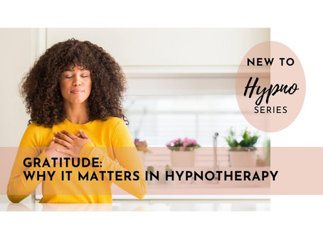 Gratitude: Why it matters in hypnotherapy