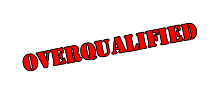 Are You Overqualified?