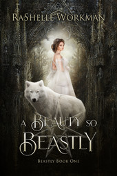 RaShelle Workman: A Beauty so Beastly - Book 1