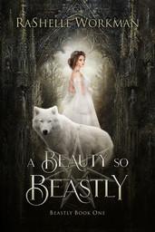 RaShelle Workman: A Beauty so Beastly - Book 1