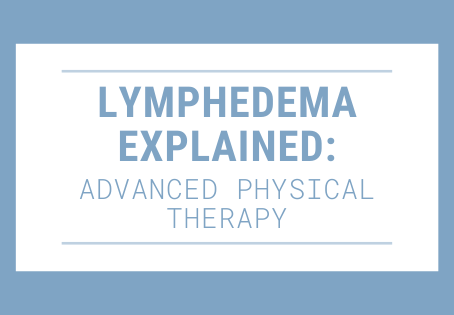 Lymphedema Explained: Advanced Physical Therapy
