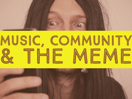 Music, Community, and the Meme.