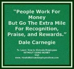 People go the extra mile for recognition-Dale Carnegie