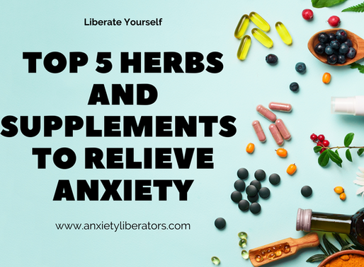 Top 5 Herbs or Supplements to have for Anxiety Relief