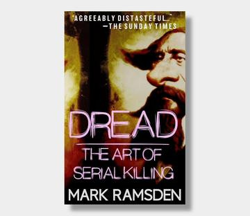 DREAD: THE ART OF SERIAL KILLING by Mark Ramsden - a review