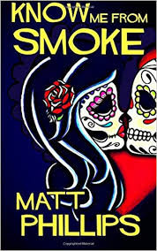 Know Me From Smoke by Matt Phillips