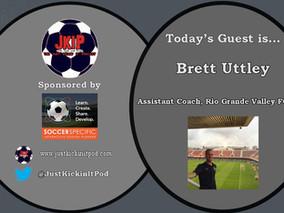 Brett Uttley Featured on the Just Kickin' It Podcast
