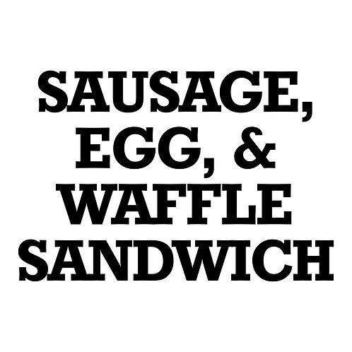 Sausage, Egg, & Waffle Sandwich w/ Choice of Side