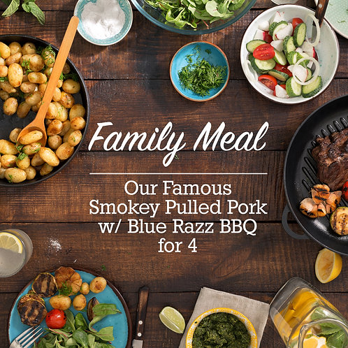 Family Meal for 4 (Our Famous Smokey Pulled Pork w/ Blue Razz BBQ)
