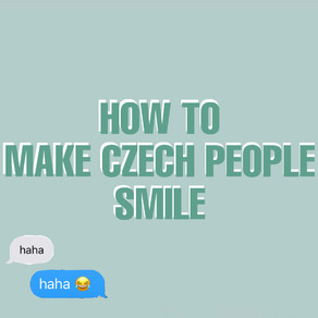 HOW TO MAKE CZECH PEOPLE SMILE