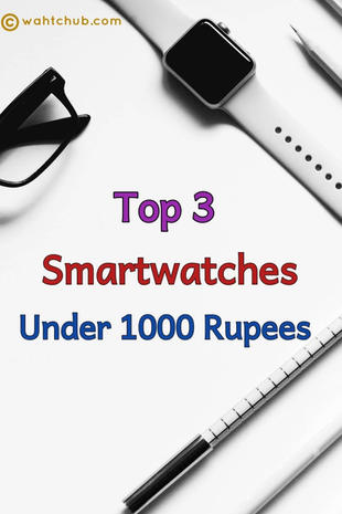 Top 3 Smart Watches for Men under 1000 Rs