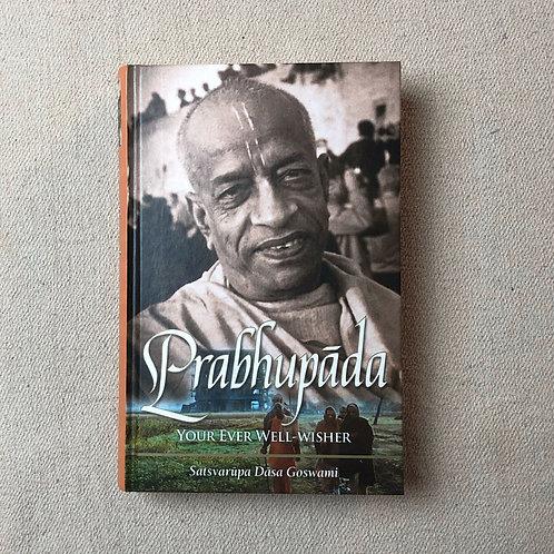 Prabhupada - Your Ever Well-Wisher