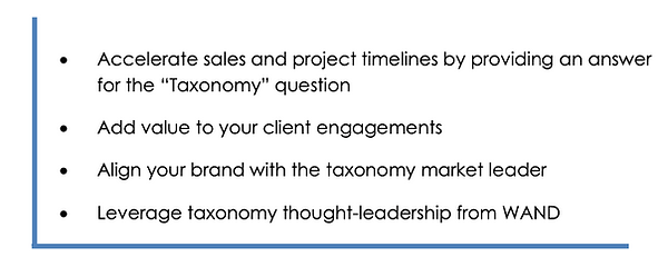 Accelerate sales and project timelines Add value to engagements Align your brand Leverage taxonomies