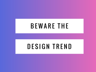 BEWARE THE DESIGN TREND