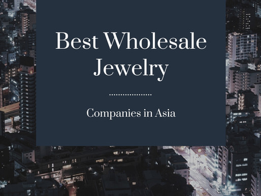 Finding the Best Wholesale Jewelry Companies in Asia