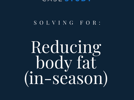 Solving for: Reducing body fat (in-season)