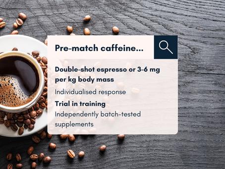Pre-match caffeine