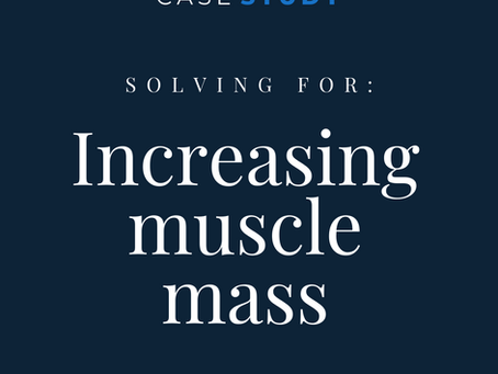 Solving for: Increasing muscle mass