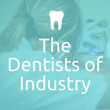 THE DENTISTS OF INDUSTRY