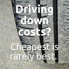 DRIVING DOWN COST: CHEAPEST IS RARELY THE BEST