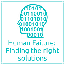 HUMAN FAILURE - FINDING THE RIGHT SOLUTIONS