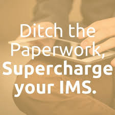 DITCH THE PAPERWORK, SUPERCHARGE YOUR IMS