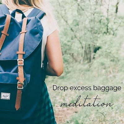 Drop Excess Baggage Meditation.jpg