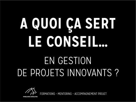 A quoi ça sert le Conseil... en Gestion de Projet Innovant ?