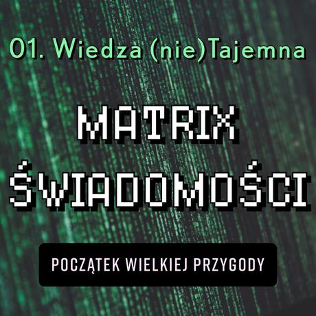 01 - WEDZA (nie)TAJEMNA - MATRIX ŚWIADOMOŚCI