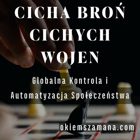 CICHA BROŃ CICHYCH WOJEN. Globalna kontrola i automatyzacja społeczeństwa.
