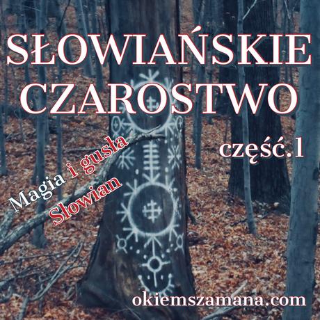 SŁOWIAŃSKIE CZAROSTWO- magia i gusła Słowian cz.1