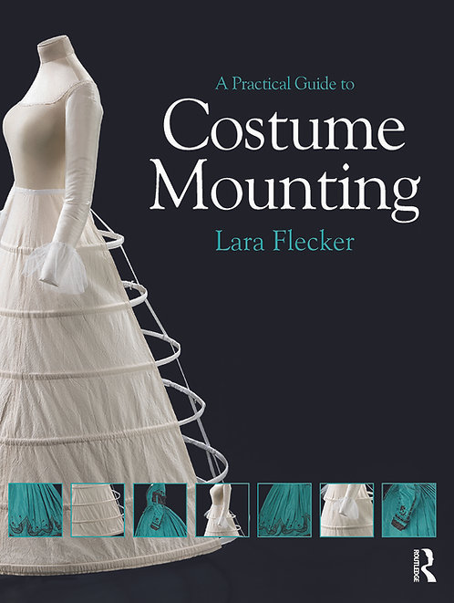 A Practical Guide to Costume Mounting, by Lara Flecker