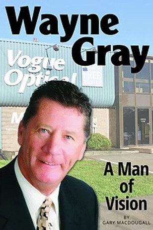 Wayne Gray - A Man of Vision