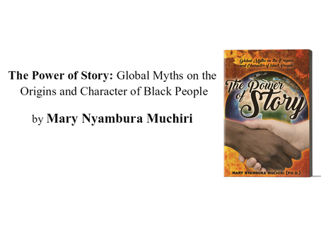 The Power of Story: Global Myths on the Origins and Character of Black People  Mary Nyambura Muchiri