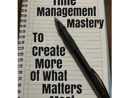 Time Management Mastery: Manipulate Your Day To Manifest More Of What Matters Most
