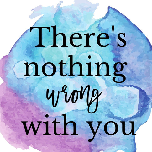 there's nothing wrong with you.jpeg