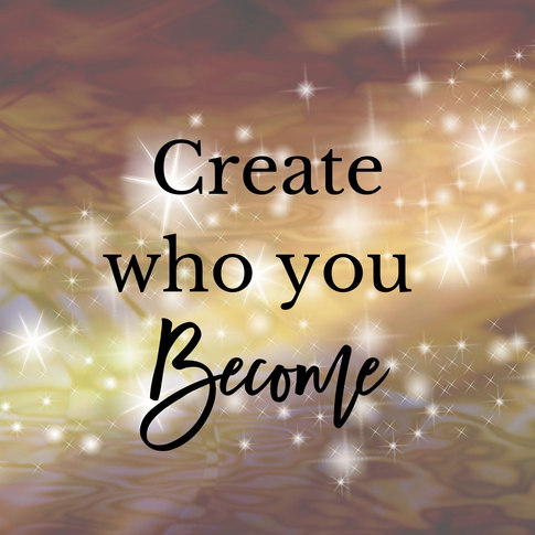 Create who you become.jpg
