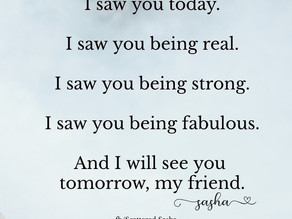 I saw you today