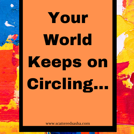 Your World Keeps on Circling.png