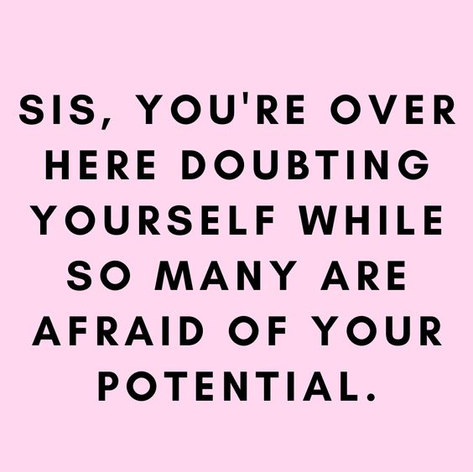 Doubting yourself others afraid of your