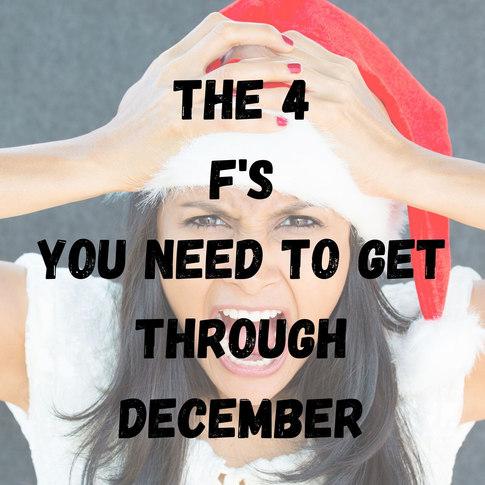 the 4 F's to get thru December.jpg