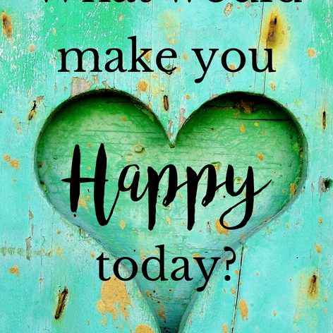 What would make you happy today.png